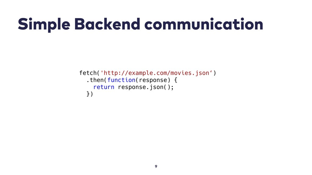 Simple Backend communication 9 fetch('http://ex...