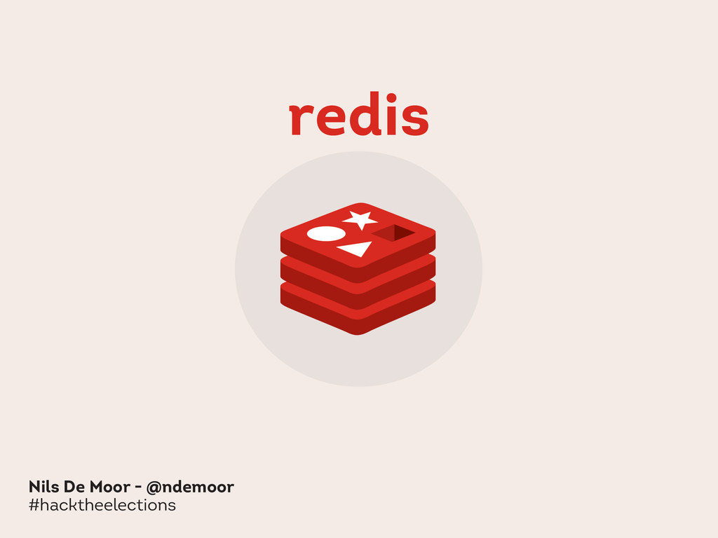 redis Nils De Moor - @ndemoor #hacktheelections