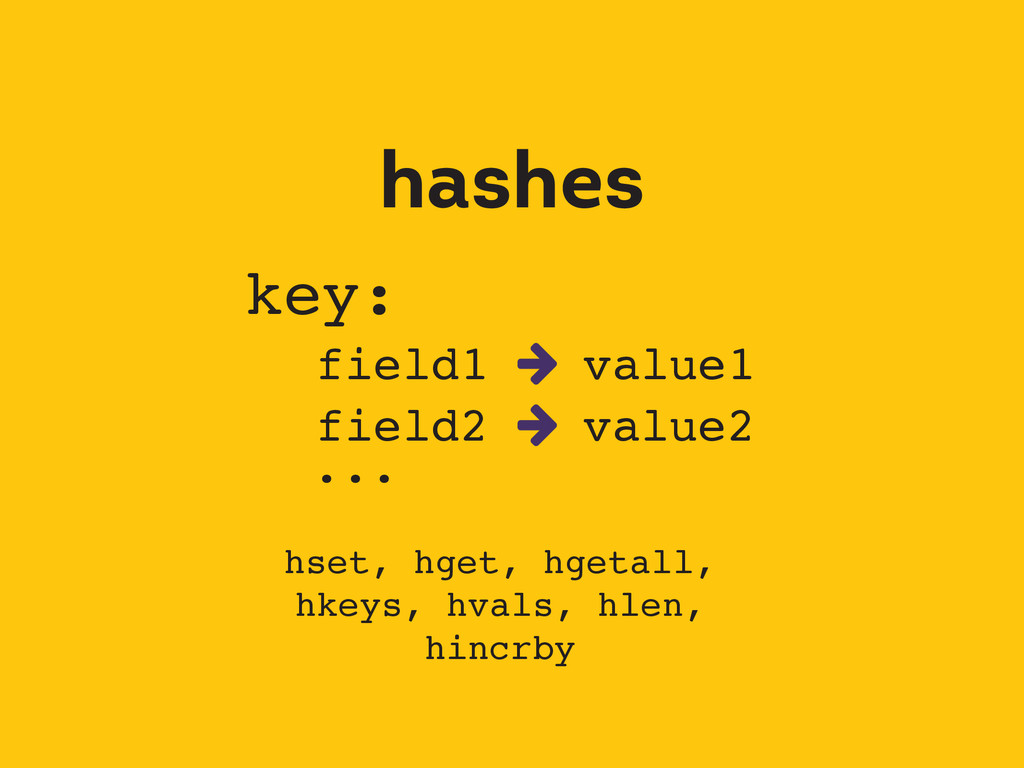 hashes field1  value1 hset, hget, hgetall, hke...