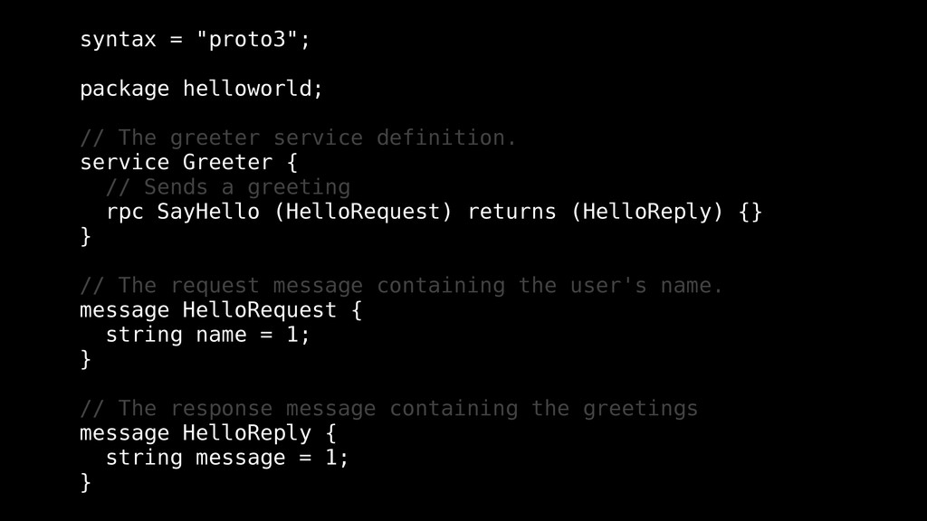 """syntax = """"proto3""""; package helloworld; // The g..."""