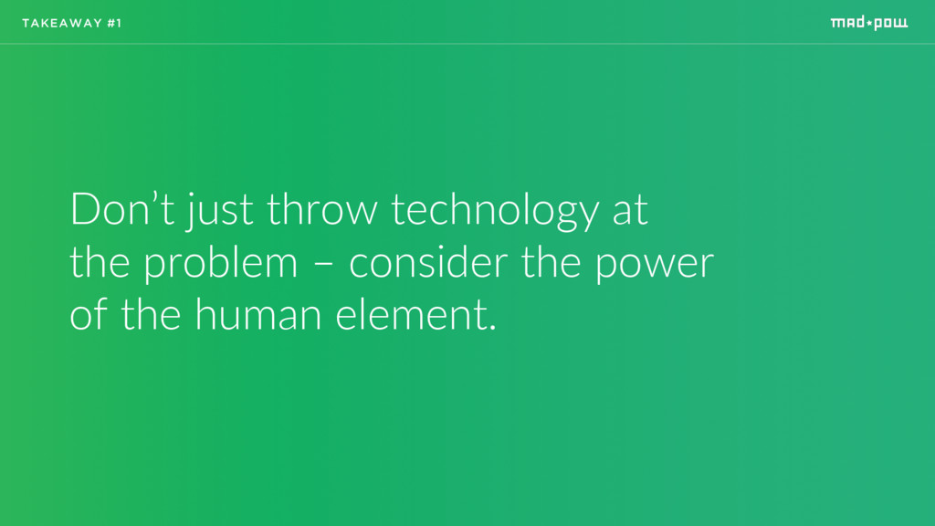 Don't just throw technology at the problem – co...