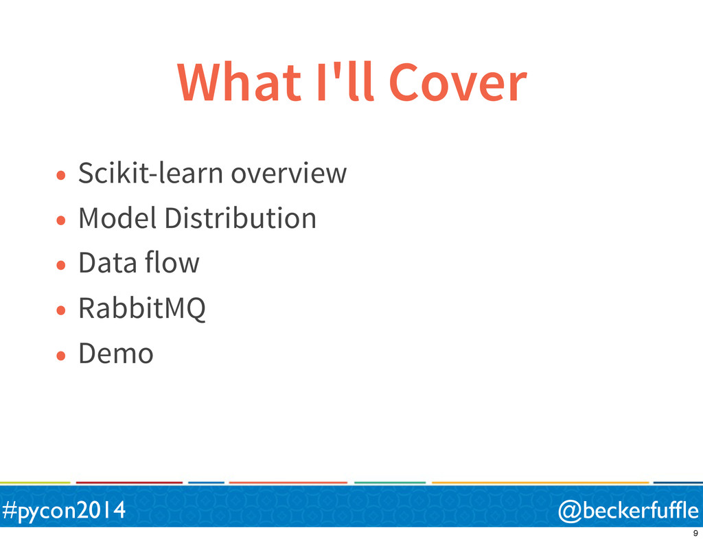 What I'll Cover • Scikit-learn overview • Model...