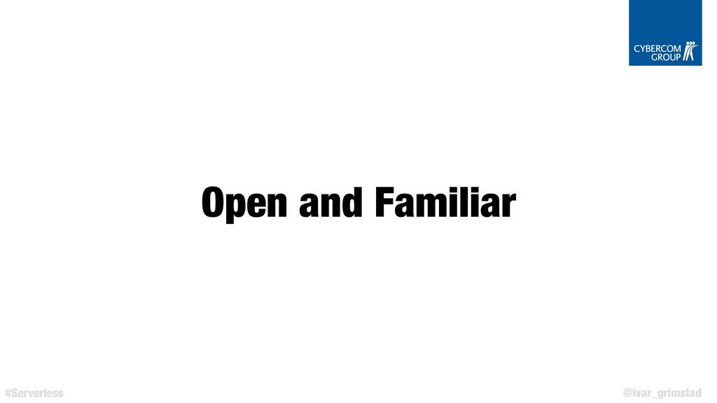 @ivar_grimstad #Serverless Open and Familiar