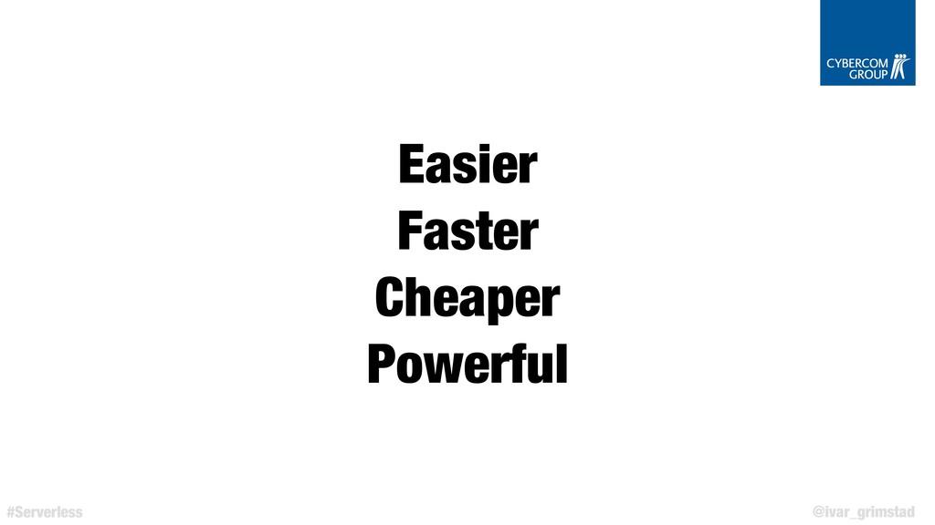 @ivar_grimstad #Serverless Easier Faster Cheape...