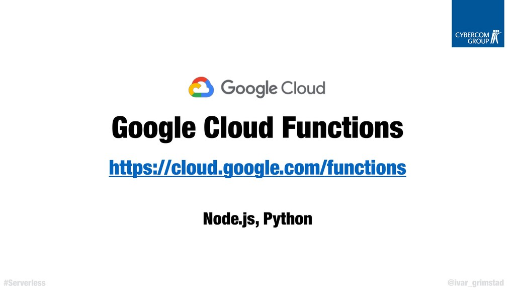 @ivar_grimstad #Serverless Google Cloud Functio...