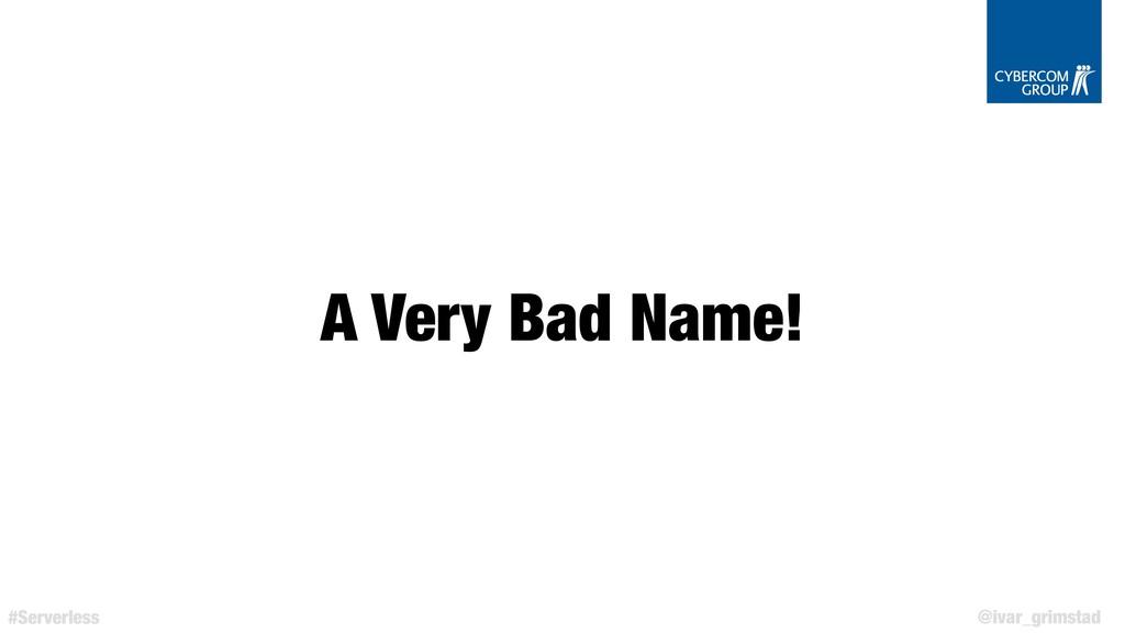 @ivar_grimstad #Serverless A Very Bad Name!