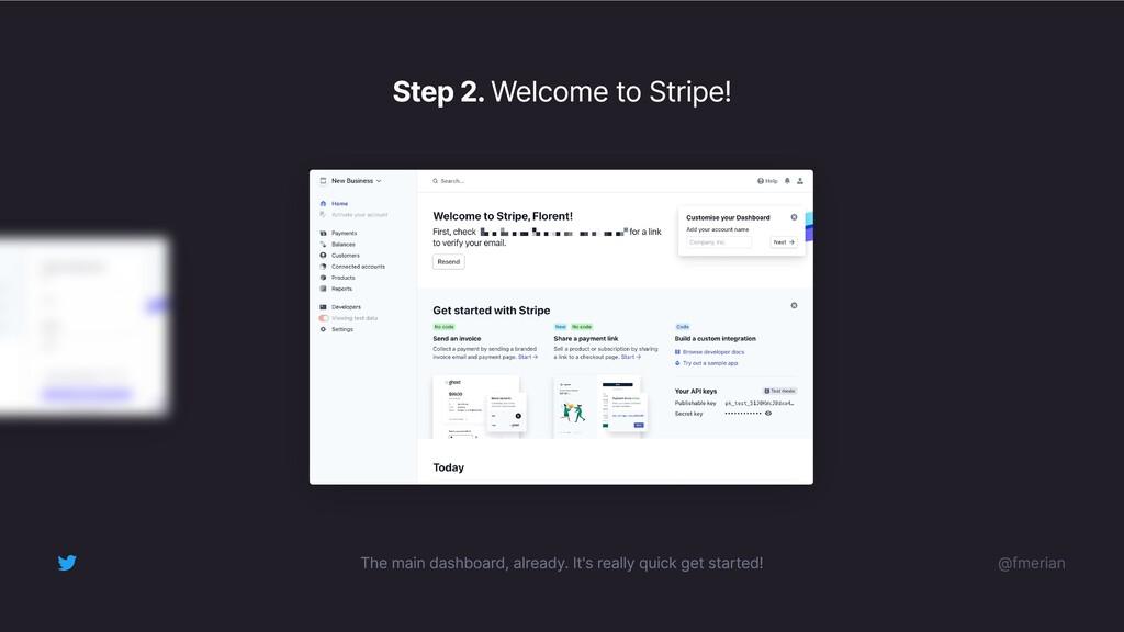 Step 2. Welcome to Stripe! The main dashboard, ...