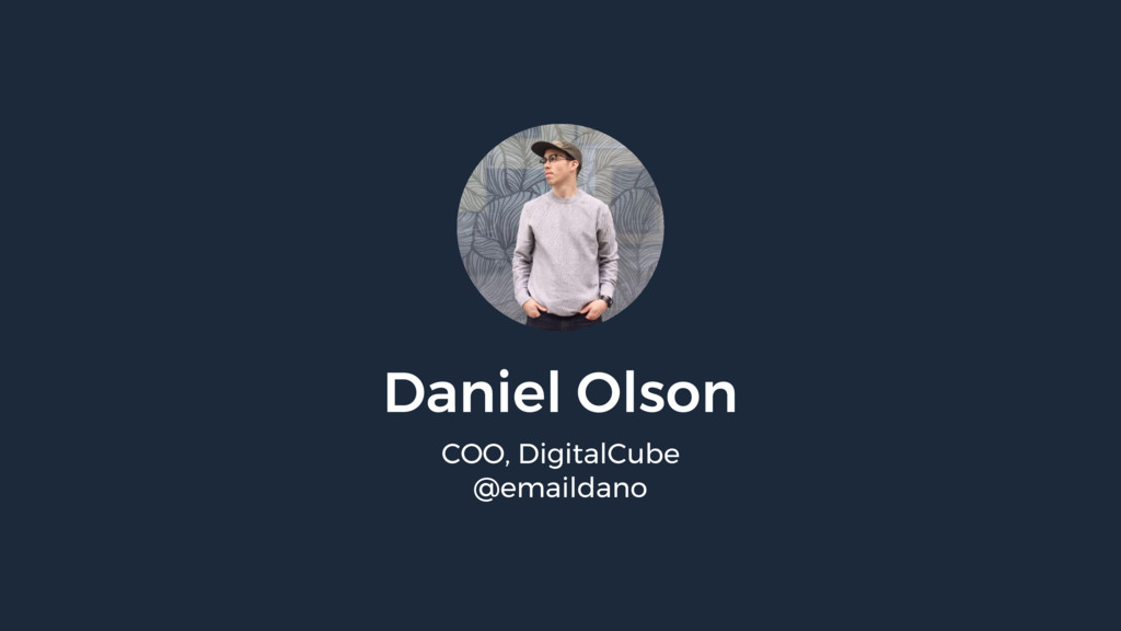 Daniel Olson COO, DigitalCube @emaildano