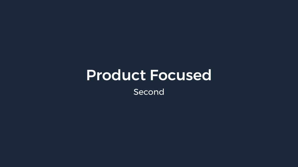 Product Focused Second