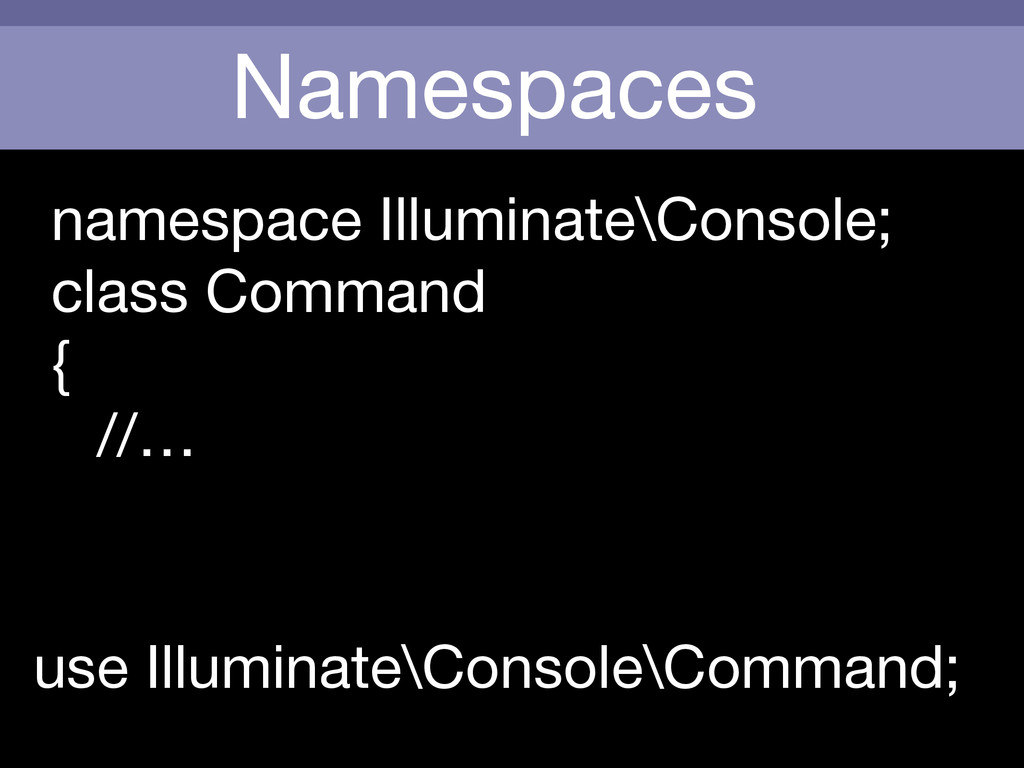 Namespaces use Illuminate\Console\Command; name...