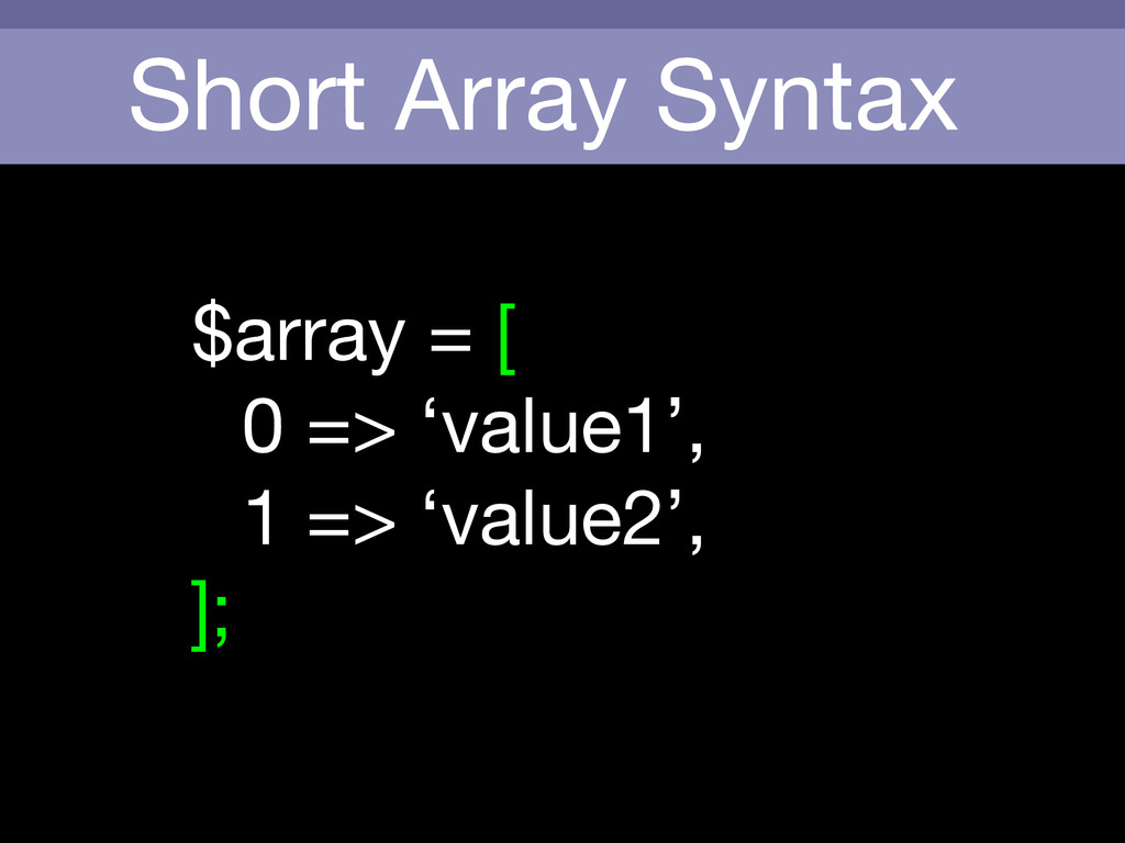 Short Array Syntax $array = [  0 => 'value1',  ...