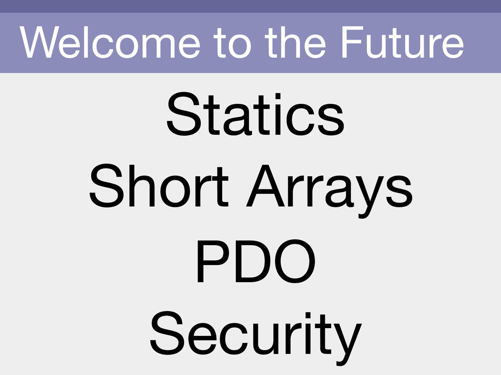 Welcome to the Future Statics PDO Short Arrays ...