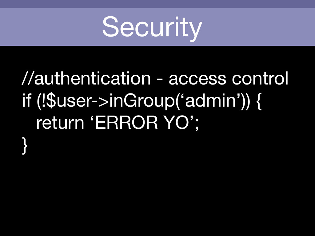 Security //authentication - access control  if ...