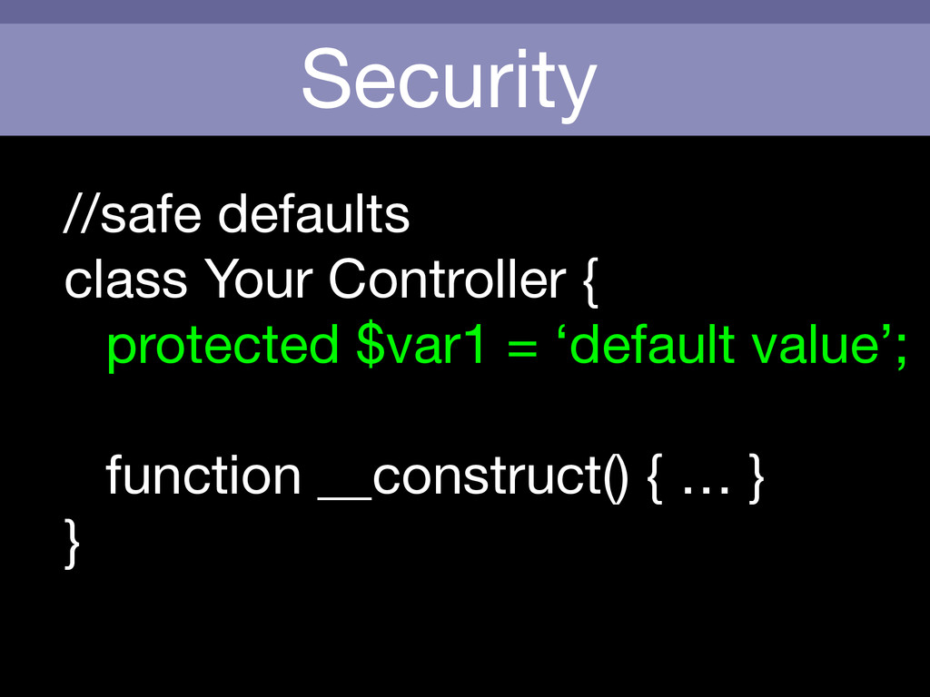Security //safe defaults  class Your Controller...