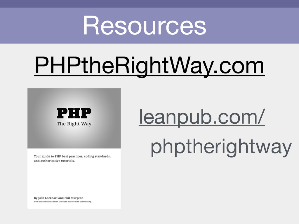 Resources leanpub.com/  phptherightway PHPtheRi...