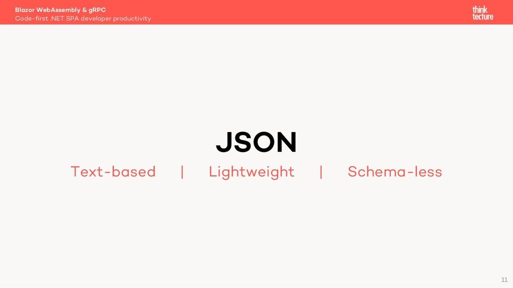 11 JSON Text-based   Lightweight   Schema-less ...