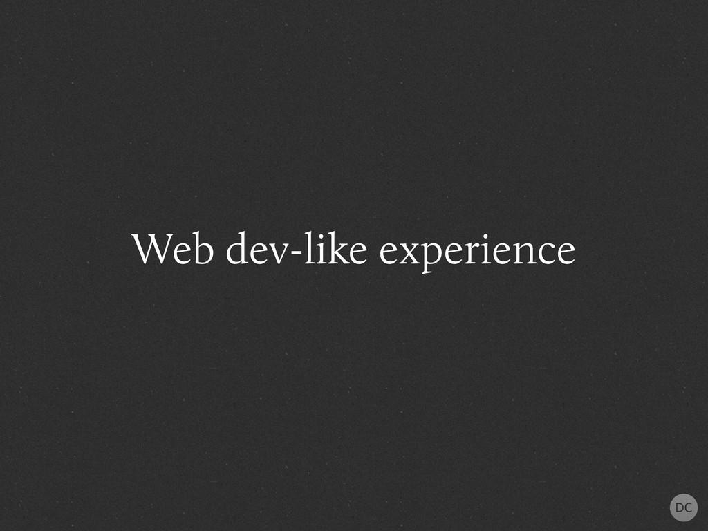 Web dev-like experience