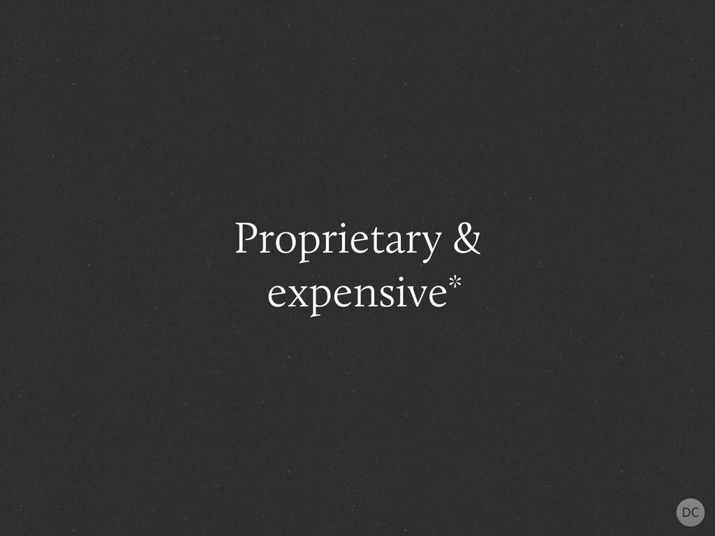 Proprietary & expensive*