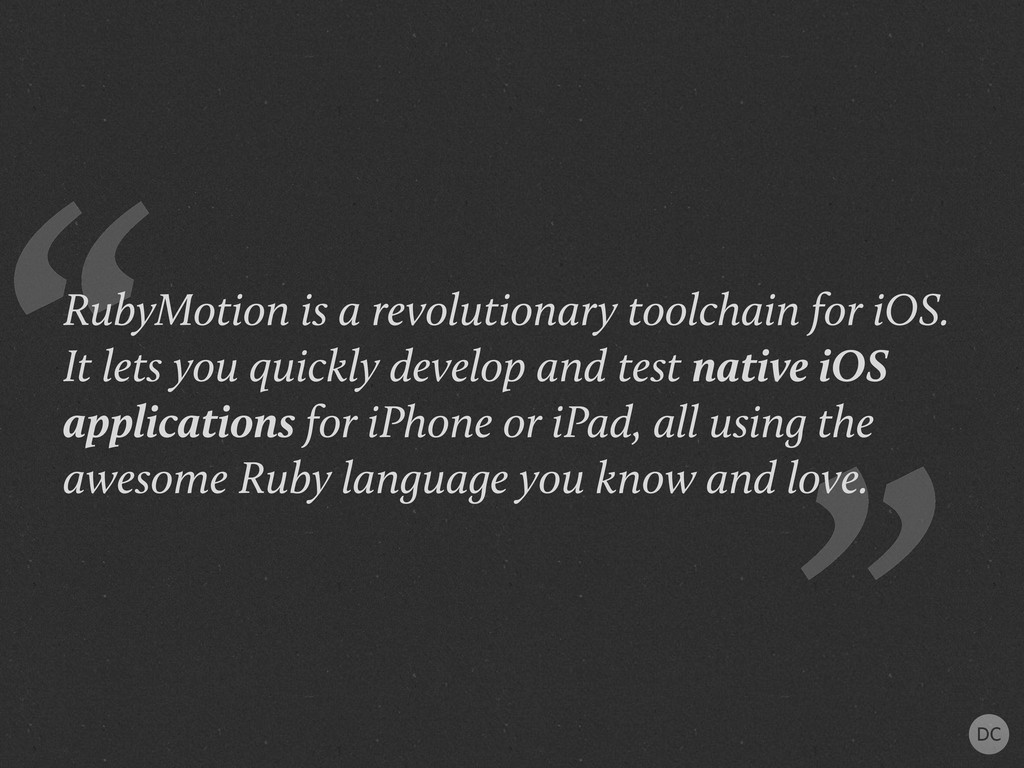 """"""" """"RubyMotion is a revolutionary toolchain for ..."""