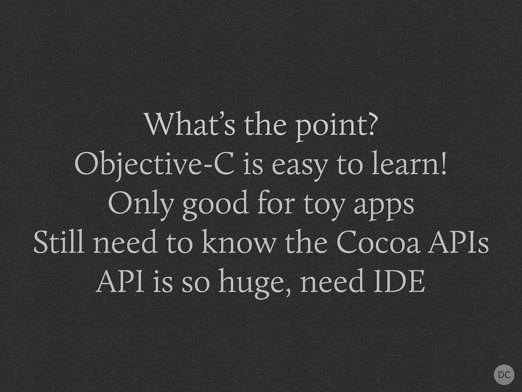 What's the point? Objective-C is easy to learn!...