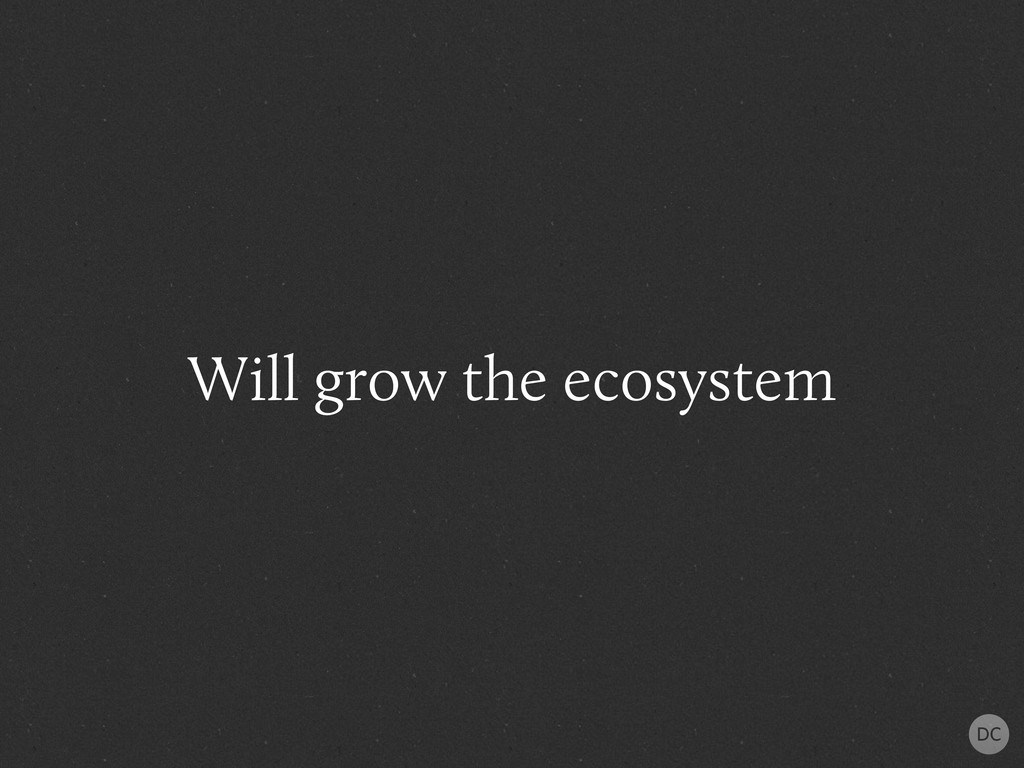 Will grow the ecosystem