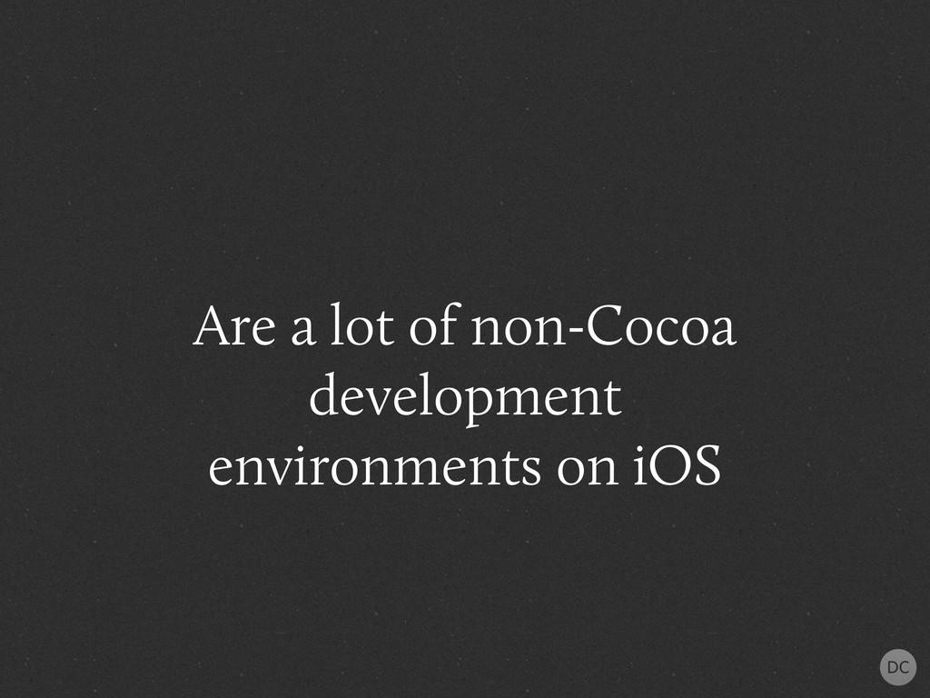 Are a lot of non-Cocoa development environments...