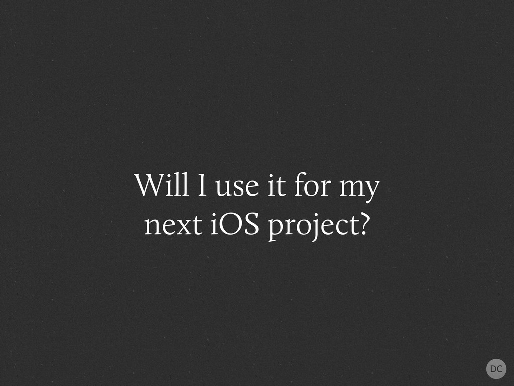 Will I use it for my next iOS project?