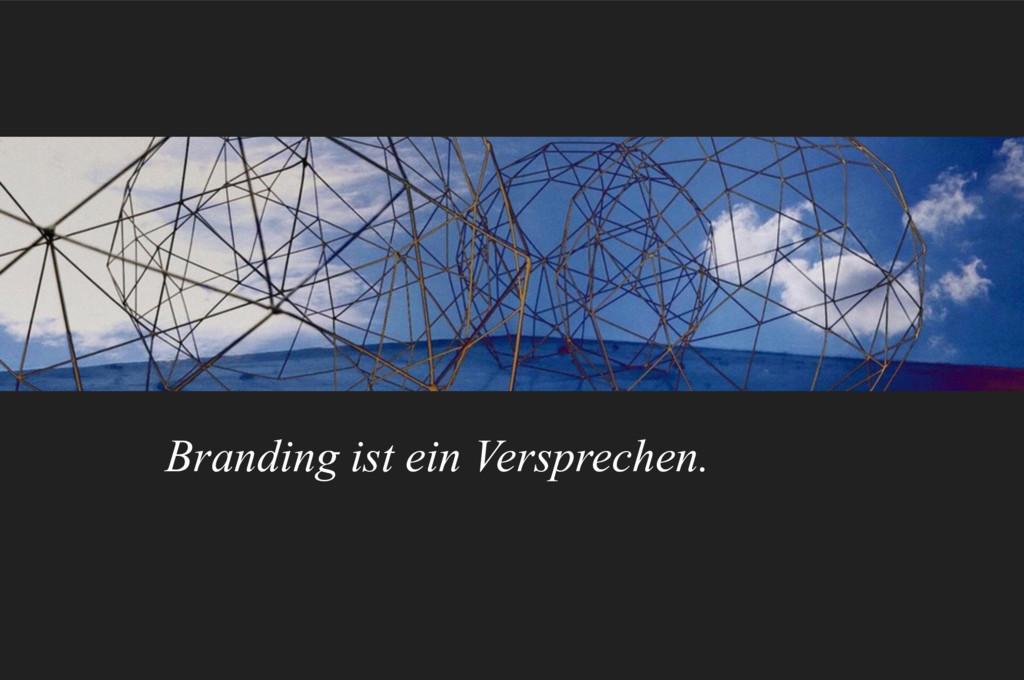 » Branding ist ein Versprechen.