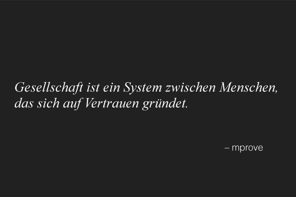 Gesellschaft ist ein System zwischen Menschen, ...
