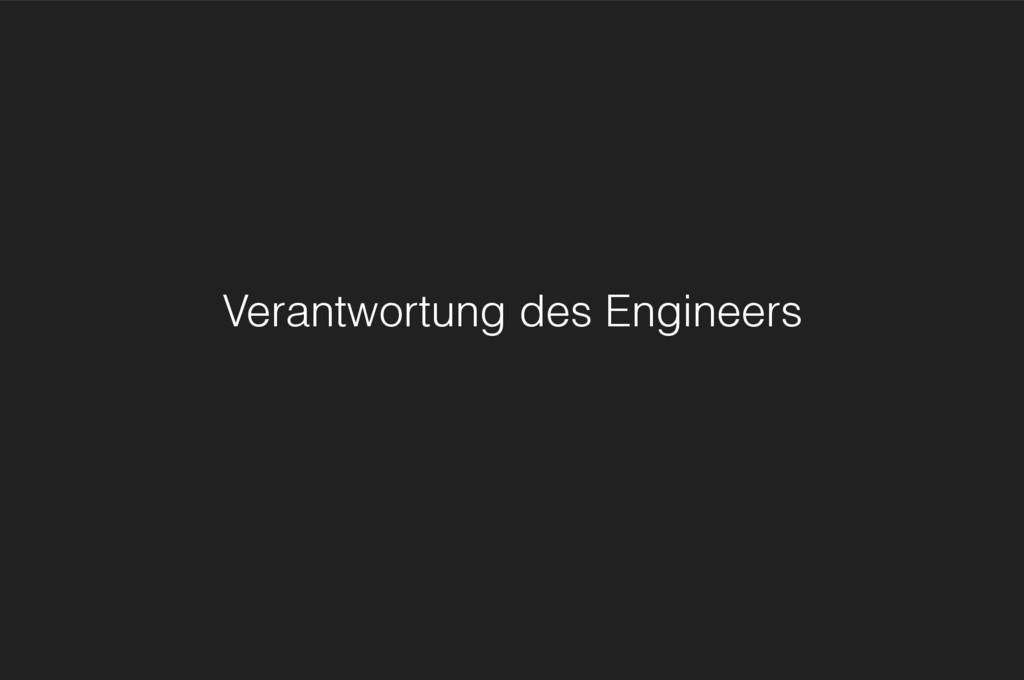 Verantwortung des Engineers