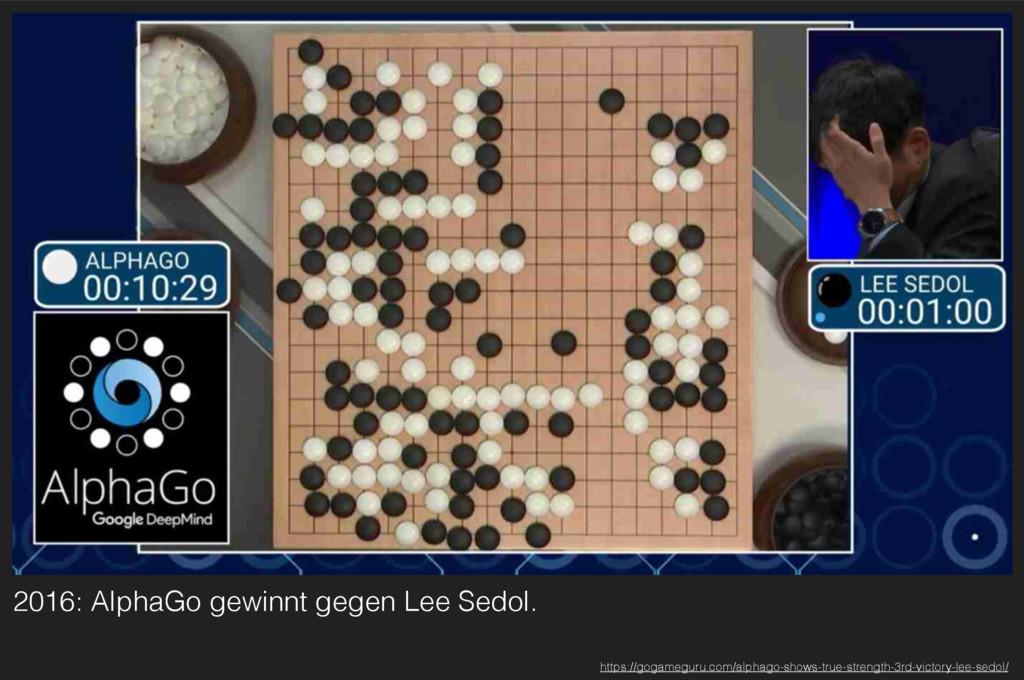 2016: AlphaGo gewinnt gegen Lee Sedol. https://...