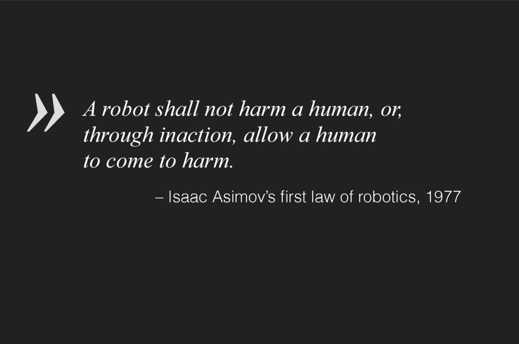 A robot shall not harm a human, or, through ina...