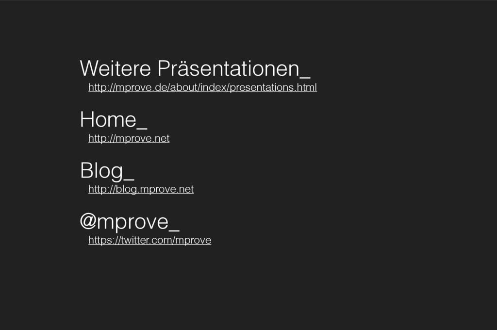 Weitere Präsentationen_ http://mprove.de/about/...