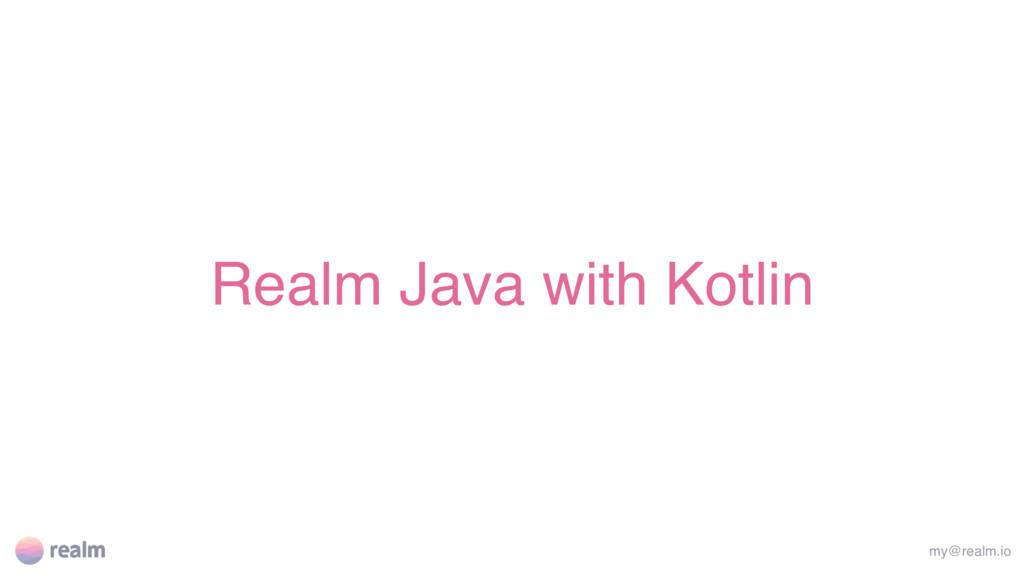 Realm Java with Kotlin my@realm.io
