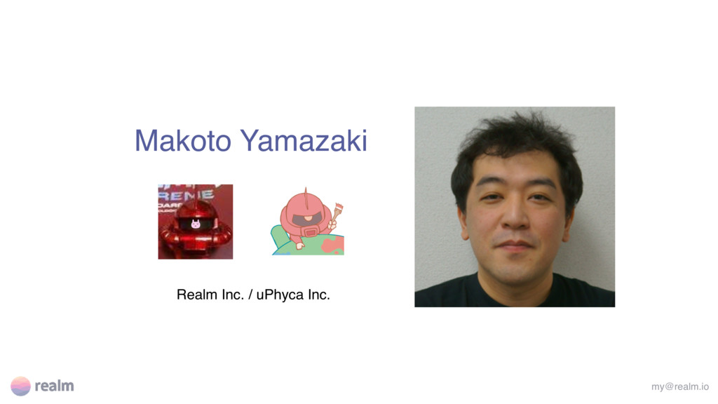 Makoto Yamazaki Realm Inc. / uPhyca Inc. my@rea...