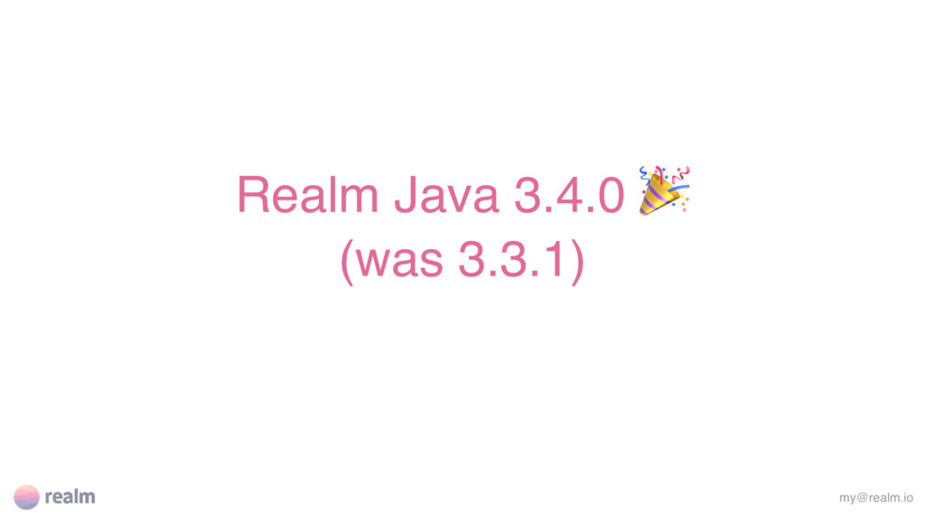 Realm Java 3.4.0  (was 3.3.1) my@realm.io