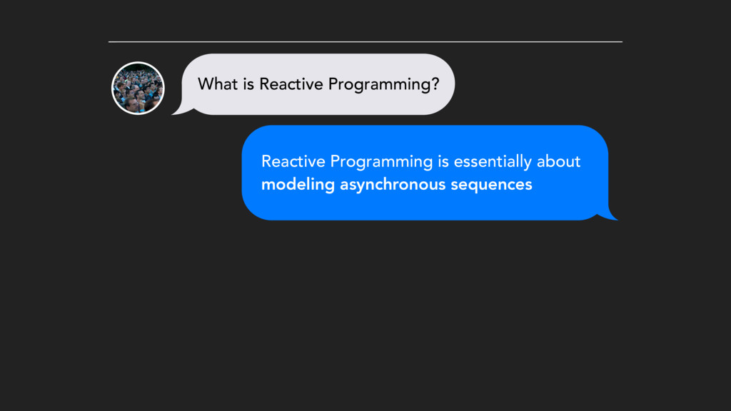 Reactive Programming is essentially about model...