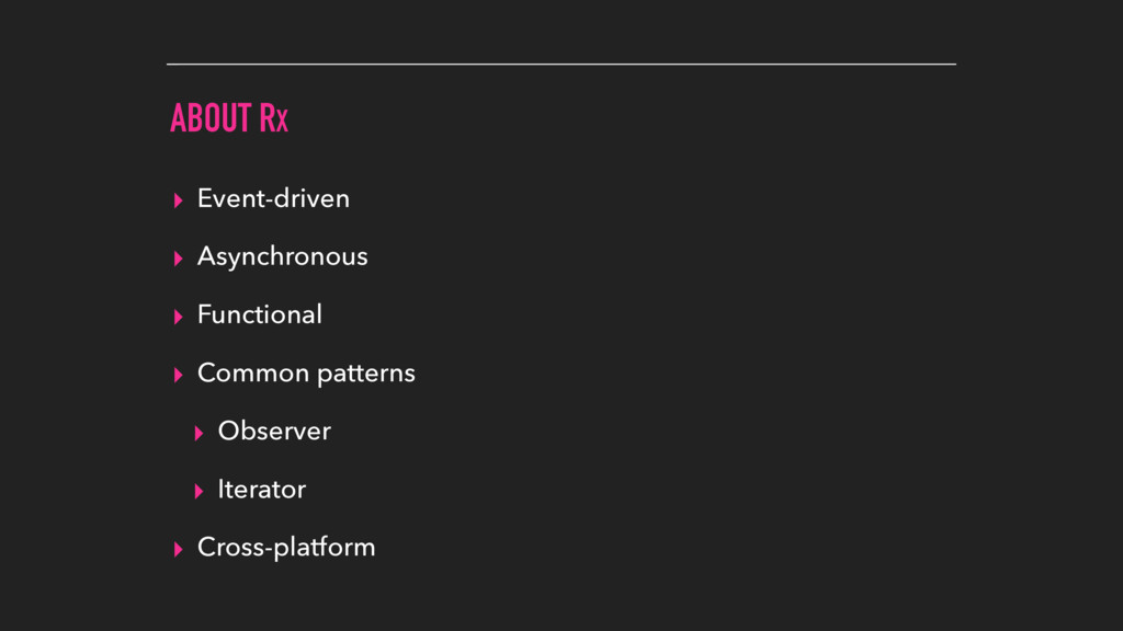 ABOUT RX ▸ Event-driven ▸ Asynchronous ▸ Functi...