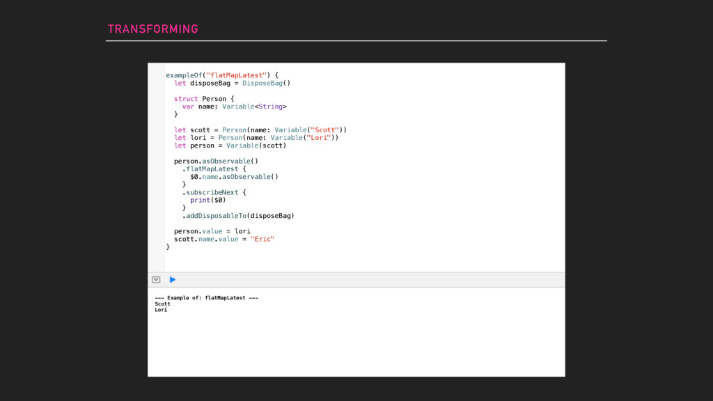 TRANSFORMING --- Example of: flatMapLatest --- ...