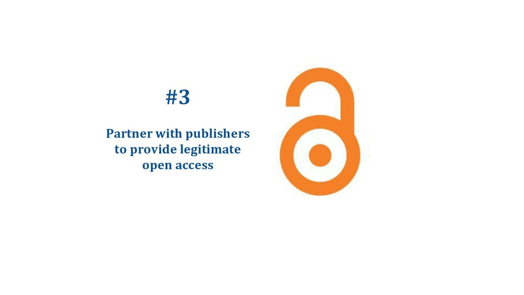 #3 Partner with publishers to provide legitimat...