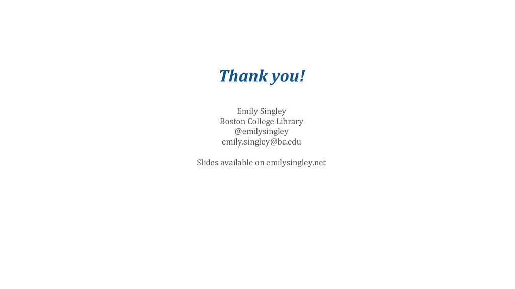 Thank you! Emily Singley Boston College Library...