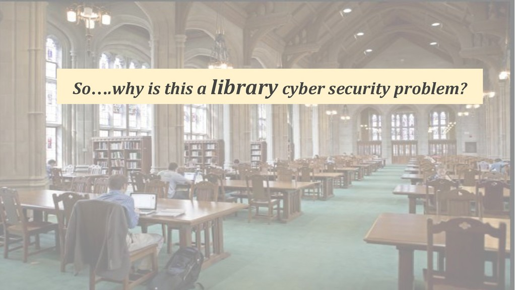 So….why is this a library cyber security proble...
