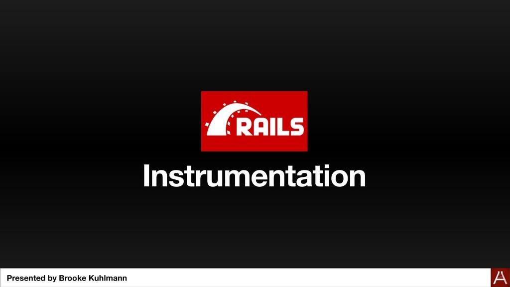 Instrumentation Presented by Brooke Kuhlmann