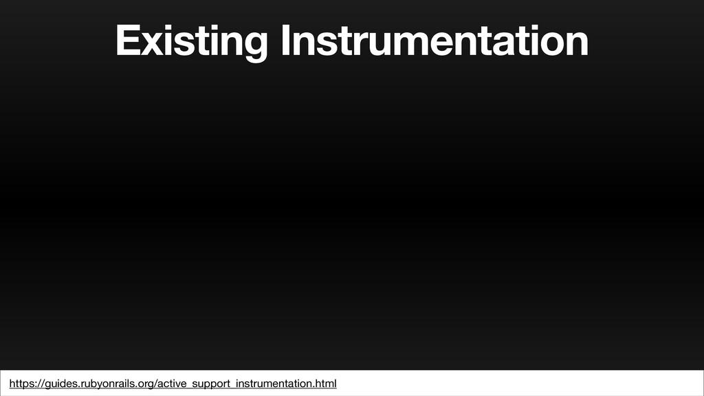 Existing Instrumentation https://guides.rubyonr...