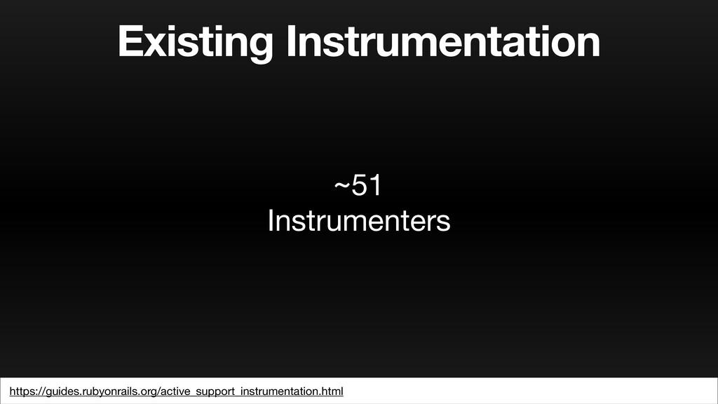Existing Instrumentation ~51  Instrumenters htt...