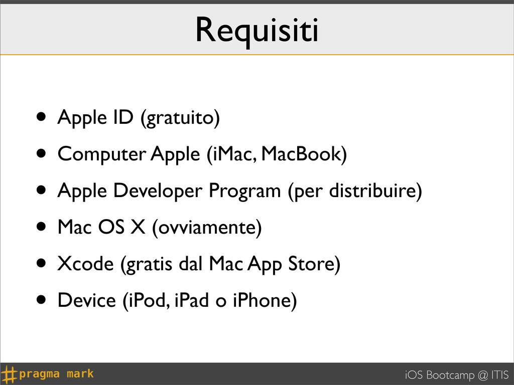iOS Bootcamp @ ITIS Requisiti • Apple ID (gratu...