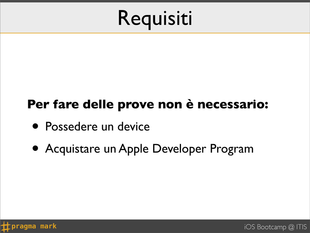 iOS Bootcamp @ ITIS Requisiti Per fare delle pr...