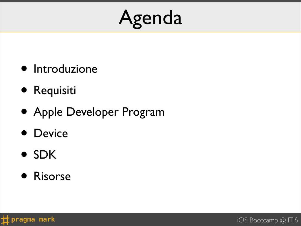 iOS Bootcamp @ ITIS Agenda • Introduzione • Req...