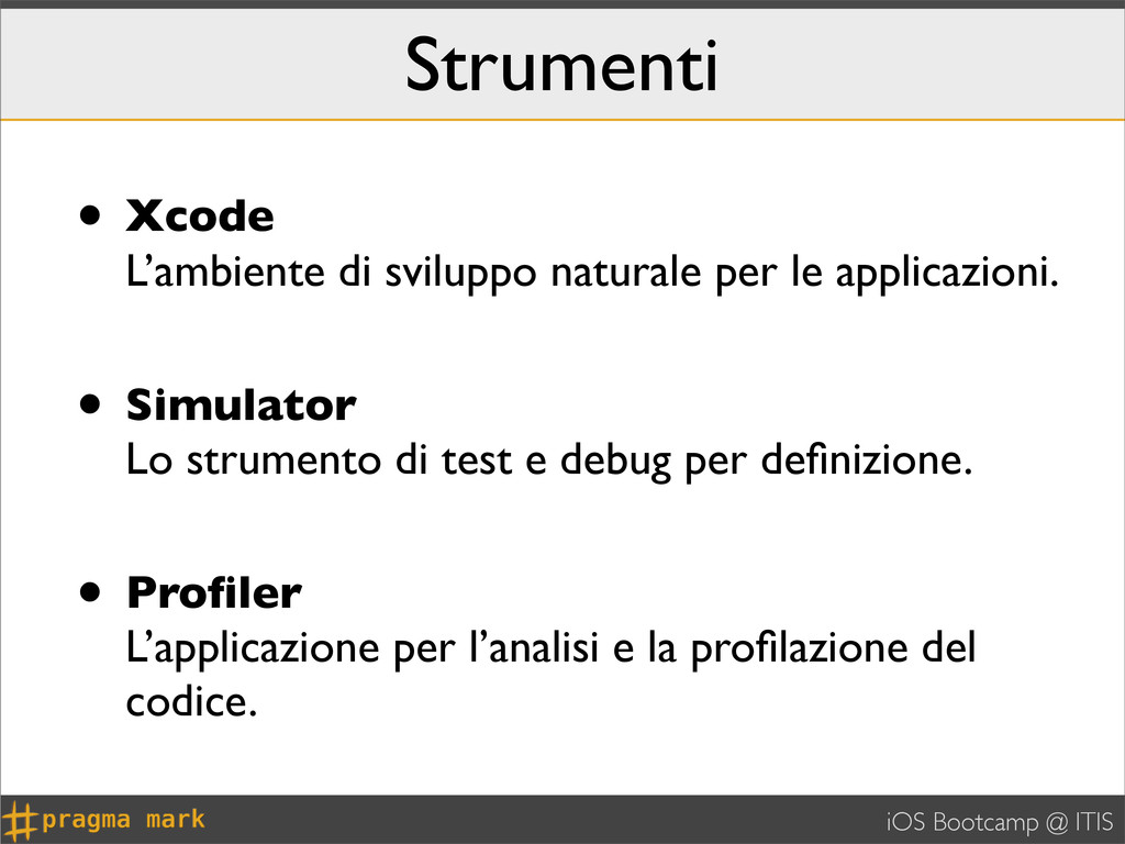 iOS Bootcamp @ ITIS Strumenti • Xcode L'ambient...
