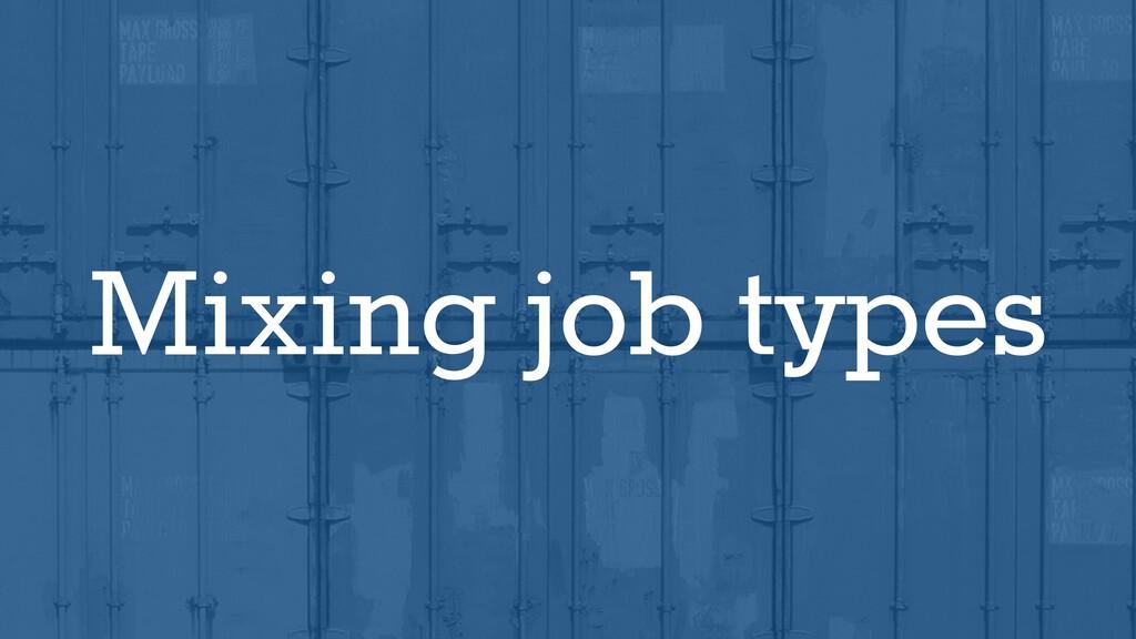 Mixing job types